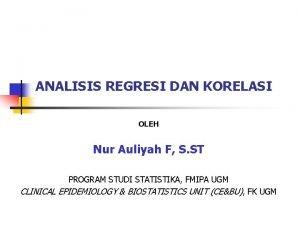 ANALISIS REGRESI DAN KORELASI OLEH Nur Auliyah F