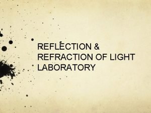 REFLECTION REFRACTION OF LIGHT LABORATORY INTRODUCTION Light can