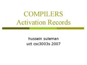 COMPILERS Activation Records hussein suleman uct csc 3003