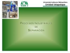 Universidad Autnoma Metropolitana Unidad Iztapalapa PROCESOS INDUSTRIALES DE