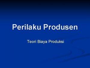 Perilaku Produsen Teori Biaya Produksi Konsep Biaya Produksi