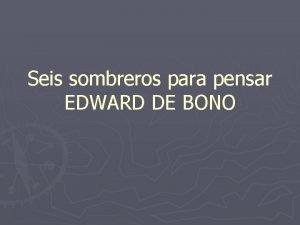 Seis sombreros para pensar EDWARD DE BONO Introduccin