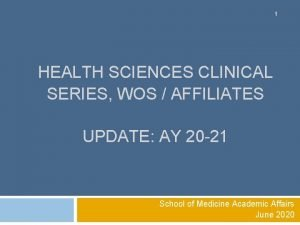1 HEALTH SCIENCES CLINICAL SERIES WOS AFFILIATES UPDATE