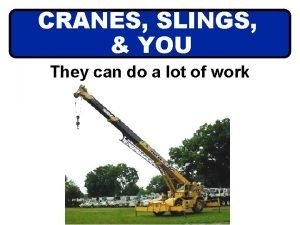 CRANES SLINGS YOU They can do a lot