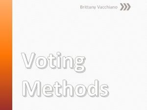 Brittany Vacchiano Voting Methods Voting procedure in which