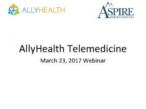 Ally Health Telemedicine March 23 2017 Webinar Telemedicine