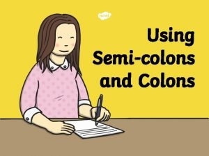 Using Semicolons and Colons Using a Semicolon A