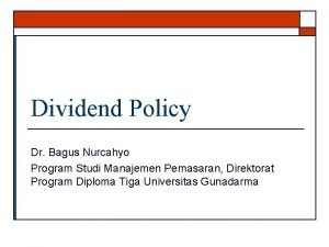 Dividend Policy Dr Bagus Nurcahyo Program Studi Manajemen