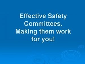 Effective Safety Committees Making them work for you