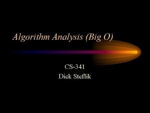 Algorithm Analysis Big O CS341 Dick Steflik Complexity