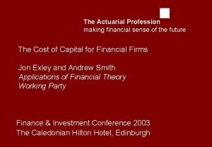 The Actuarial Profession making financial sense of the