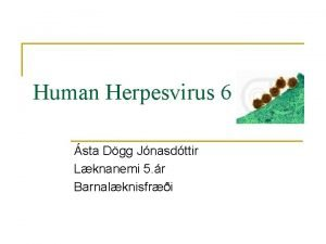 Human Herpesvirus 6 sta Dgg Jnasdttir Lknanemi 5