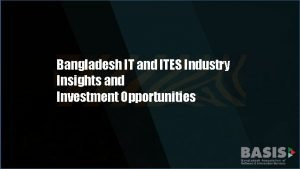Bangladesh IT and ITES Industry Insights and Investment
