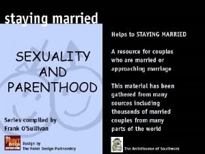 SEXUALITY AND PARENTHOOD sexuality parenthood In this presentation