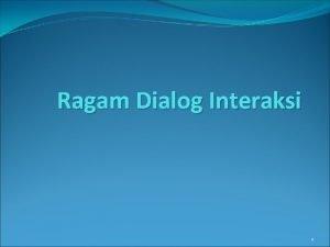 Ragam Dialog Interaksi 1 Ragam Interaksi Ragam interaksi