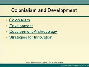 1 Colonialism and Development Colonialism Development Anthropology Strategies