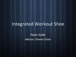 Integrated Workout Shoe Peter Katlic Advisor Shane Cotter