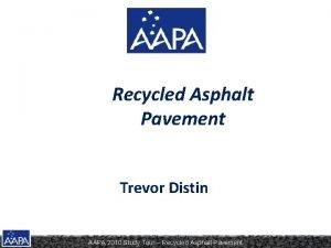 Recycled Asphalt Pavement Trevor Distin AAPA 2010 Study