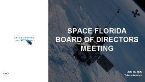 SPACE FLORIDA BOARD OF DIRECTORS MEETING Slide 1