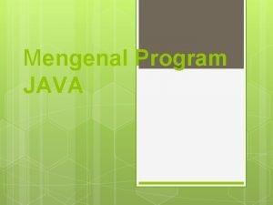 Mengenal Program JAVA What is Java Java adalah