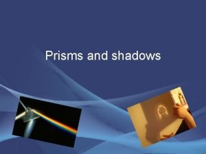 Prisms and shadows Shadows Rational and core concepts