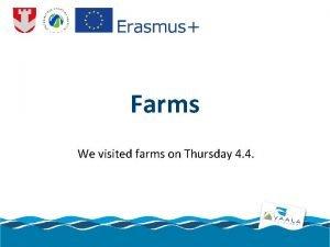 Farms We visited farms on Thursday 4 4