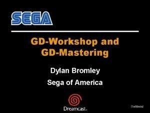GDWorkshop and GDMastering Dylan Bromley Sega of America