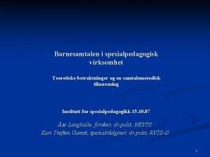 Barnesamtalen i spesialpedagogisk virksomhet Teoretiske betraktninger og en