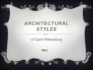 ARCHITECTURAL STYLES of SaintPetersburg Part I The word