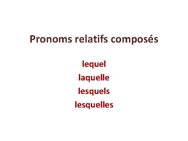 Pronoms relatifs composs lequel laquelle lesquels lesquelles sont