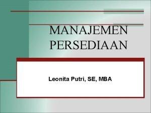 MANAJEMEN PERSEDIAAN Leonita Putri SE MBA Pengertian Persediaan