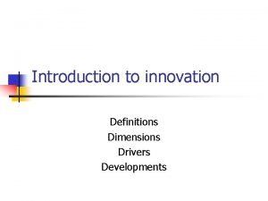 Introduction to innovation Definitions Dimensions Drivers Developments What