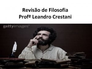 Reviso de Filosofia Prof Leandro Crestani pro FILOSOFIA