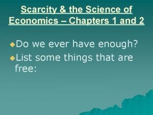 Scarcity the Science of Economics Chapters 1 and