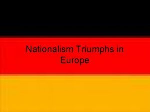 Nationalism Triumphs in Europe German Unification Step 1