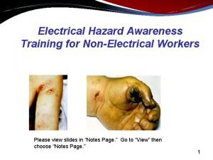 Electrical Hazard Awareness Training for NonElectrical Workers Please