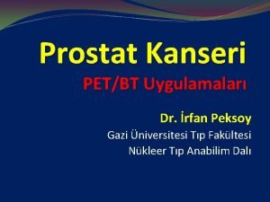 Prostat Kanseri PETBT Uygulamalar Dr rfan Peksoy Gazi