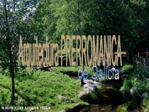 A arquitectura prerromanica galega A arquitectura prerromnica galega
