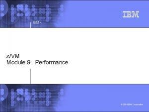 IBM zVM Module 9 Performance 2004 IBM Corporation