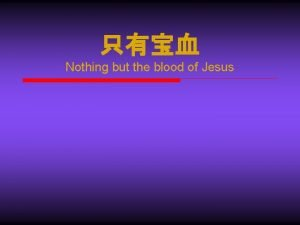 Nothing but the blood of Jesus Nothing but