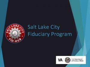Salt Lake City Fiduciary Program Fiduciary Program Oversight