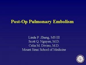 PostOp Pulmonary Embolism Linda P Zhang MS III