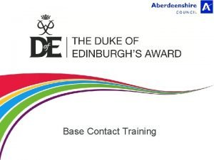 Base Contact Training Base Contact Liaison between the