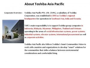 About Toshiba Asia Pacific Corporate Overview Toshiba Asia