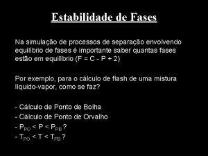 Estabilidade de Fases Na simulao de processos de