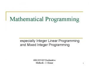 Mathematical Programming especially Integer Linear Programming and Mixed