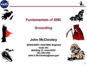 Fundamentals of EMC Grounding John Mc Closkey NASAGSFC