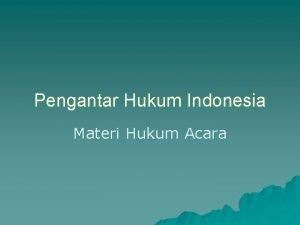 Pengantar Hukum Indonesia Materi Hukum Acara Hukum Acara