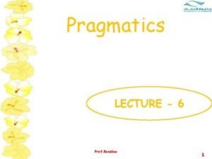 Pragmatics LECTURE 6 Prof Roseline 1 Pragmatics Invisible