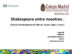 Shakespeare entre nosotros Proyecto interdisciplinario de Taller de